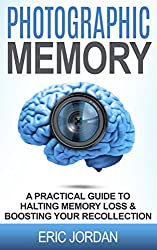 Photographic Memory: A Practical Guide To Halting Memory Loss & Boosting Your Recollection
