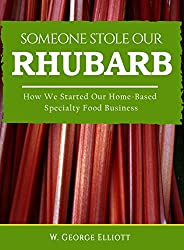 Someone Stole Our Rhubarb: How We Started Our Home-Based Specialty Food Business