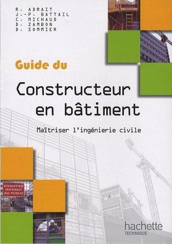Guide du constructeur en batiment : Maîtriser l'ingénierie civile de Adrait, Robert (2009) Broché