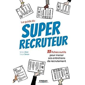 Le guide du super recruteur: 33 fiches pour mener ses entretiens de recrutement.