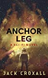 Anchor Leg: A Sci-Fi Novel by Jack Croxall