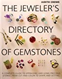The Jeweler's Directory of Gemstones: A Complete Guide to Appraising and Using Precious Stones, From Cut and Color to Shape and Setting