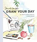 Draw Your Day - An Inspiring Guide to Keeping a Sketch Journal