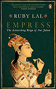 Empress: The Astonishing Reign of Nur Jehan