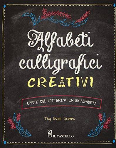 Alfabeti calligrafici creativi. Larte del lettering 50 alfabeti