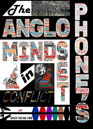 THE ANGLOPHONE'S MINDSET IN CONFLICT: Solution to the Anglophone Crises (English Edition)
