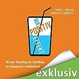 Der Positiv-Effekt: Mit einer Umstellung der Einstellung das Management revolutionieren