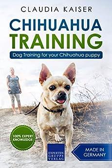 Chihuahua Training: Dog Training for your Chihuahua puppy (English Edition) de [Kaiser, Claudia]