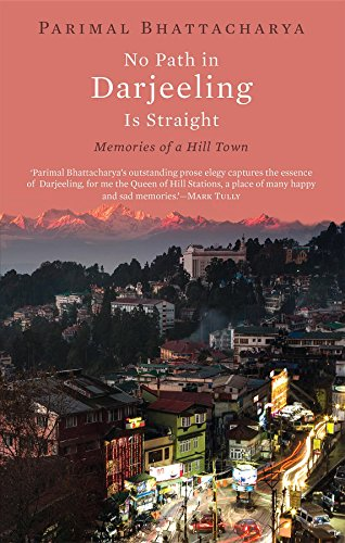 No Path in Darjeeling Is Straight: Memories of a Hill Town (Trek Oxford)