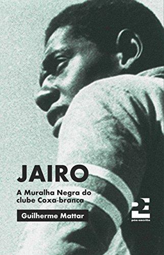 Jairo: A Muralha Negra do clube coxa-branca (Portuguese Edition) por Guilherme Mattar
