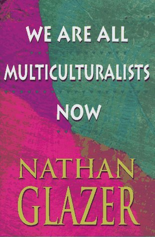 We Are All Multiculturalists Now by Nathan Glazer (1997-03-20)