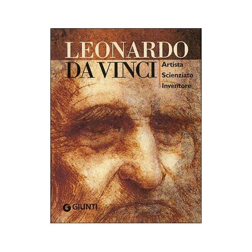 Leonardo Da Vinci. Artista Scienziato Inventore. Ediz. Illustrata