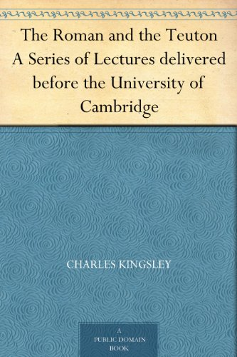 The Roman and the Teuton A Series of Lectures delivered before the University of Cambridge (English Edition)