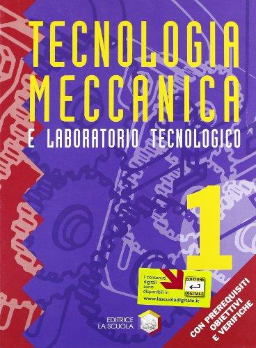 Tecnologia meccanica. Tecnologia meccanica e laboratorio tecnologico. Per gli Ist. Professionali: 1