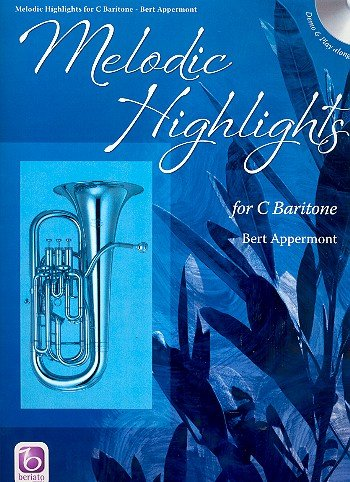 Appermont, Bert: Melodic Highlights (+CD) : for baritone in C
