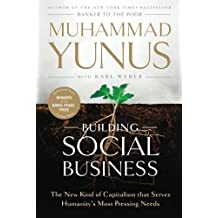 Building Social Business: The New Kind of Capitalism that Serves Humanity's Most Pressing Needs by Muhammad Yunus (2011-05-10)