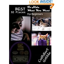 Hiding Places: Best 50 Places To Hide What You Want For Beginners (Survivalist Guide,Hide,Hidding)