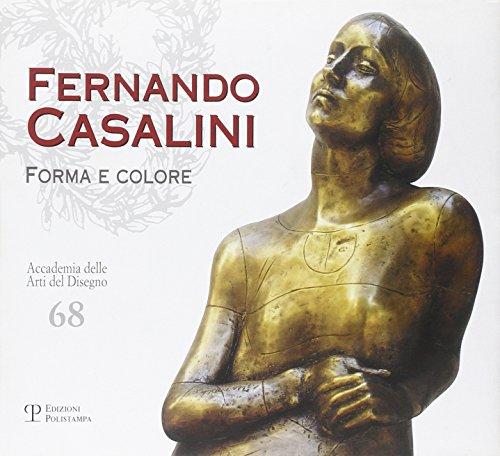 Fernando Casalini. Forma e colore. Ediz. illustrata (Accademia delle arti del disegno)
