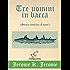 Tre uomini in barca (Senza contare il cane): Illustrato, con la mappa dettagliata del viaggio e la foto dei tre amici