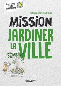 Mission Jardiner la ville par Frédérique Basset