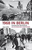1968 in Berlin: Schauplätze der Revolte Ein historischer Stadtführer - Ingo Juchler