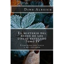 El misterio del reino de los cielos revelado - Tomo IV: Evidencias del cielo y del infierno (Spanish Edition)
