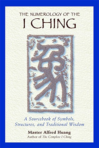 The Numerology of the I Ching: A Sourcebook of Symbols Structures and Traditional Wisdom: A Sourcebook of Symbols, Structutres and Traditional Wisdom by Alfred Huang (1-Apr-1996) Paperback