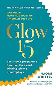 Glow15: A Science-Based Plan to Lose Weight, Rejuvenate Your Skin & Invigorate Your