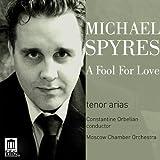 Michael Spyres: A Fool For Love (tenor arias)