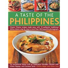 Taste of the Phillipines: Classic Filipino Recipes Made Easy with 70 Authentic Traditional Dishes Shown Step-by-step in 400 Beautiful Photographs