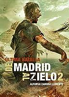 De Madrid al Zielo 2: La última batalla (Saga De Madrid al Zielo)