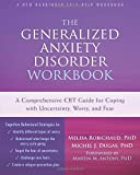 The Generalized Anxiety Disorder Workbook: A Comprehensive CBT Guide for Coping with Uncertainty, Worry, and Fear (New Harbinger Self-Help Workbooks) by Melisa Robichaud (2016-04-28)