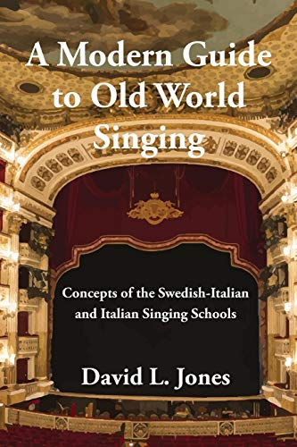 A Modern Guide to Old World Singing: Concepts of the Swedish-Italian and Italian Singing Schools Moderne Guide