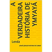 A verdadeira história de Ymyayá: Lenda (Portuguese Edition)