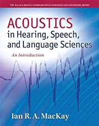 Acoustics in Hearing, Speech and Language Sciences: An Introduction (The Allyn & Bacon Communication Sciences and Disorders Series)