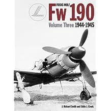 Focke-Wulf Fw 190, Vol. 3: 1944-1945 Volume 3 edition by Creek, Eddie, Smith, J. (2015) Hardcover