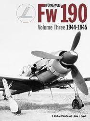 Focke-Wulf Fw 190, Vol. 3: 1944-1945 Volume 3 edition by Creek, Eddie, Smith, J. (2015) Gebundene Ausgabe
