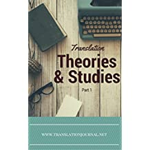 Translation Theories and Studies Part 1: Compilation of the Best Articles written on Translation Theories and Studies and submitted to translation journal.net ... Journal Book 7) (English Edition)