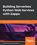 Building Serverless Python Web Services with Zappa: Build and deploy serverless applications on AWS using Zappa