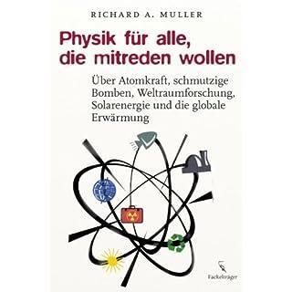 Physik für alle, die mitreden wollen: Über Atomkraft, schmutzige Bomben, Weltraumforschung, Solarenergie und die globale Erwärmung