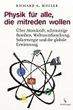 Physik für alle, die mitreden wollen: Über Atomkraft, schmutzige Bomben, Weltraumforschung, Solarenergie und die globale Erwärmung -