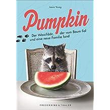 Pumpkin. Der Waschbär, der vom Baum fiel und eine neue Familie fand. Ein bezauberndes Geschenkbuch über den Instagram-Star und eine berührende Freundschaft.