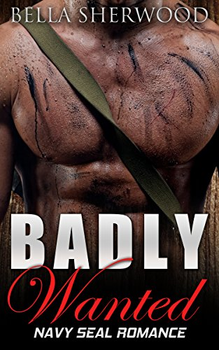 ROMANCE: NAVY SEAL ROMANCE: Badly Wanted (Military Bad Boy Pregnancy Romance) (New Adult Alpha Male Short Stories)