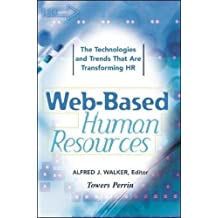 Web-Based Human Resources: The Technologies and Trends That Are Transforming HR: The Technologies and Trends That Are Transforming the HR Function