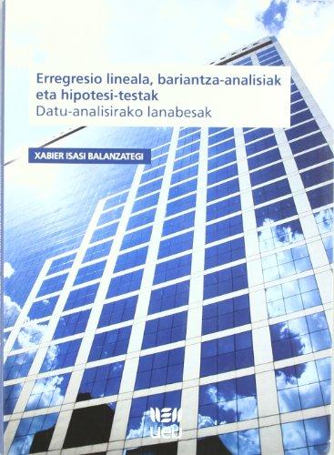 Erregresio lineala, bariantza-analsiak eta hipotesi-testak: datu-analisirako lanabesak por Xabier Isasi
