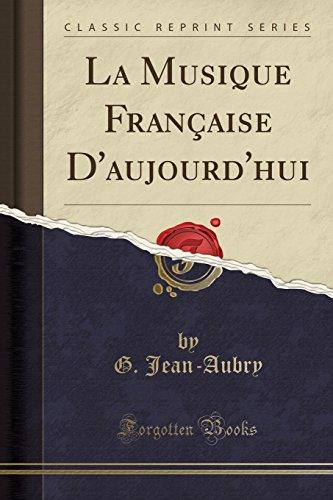 La Musique Francaise D'Aujourd'hui (Classic Reprint)