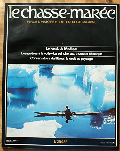CHASSE MAREE (LE) [No 29] du 01/05/1987 - le kayak de l'arctique - les galeres a la voile - la seinche aux thons de l'estaque - conservatoire du littoral, le droit au paysage
