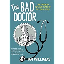 The Bad Doctor: The Troubled Life and Times of Dr. Iwan James