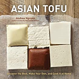 Asian Tofu: Discover the Best, Make Your Own, and Cook It at Home von [Nguyen, Andrea]