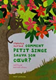 Comment Petit Singe sauva son coeur ? / Florence Guiraud | Guiraud, Florence (1957-....). Auteur